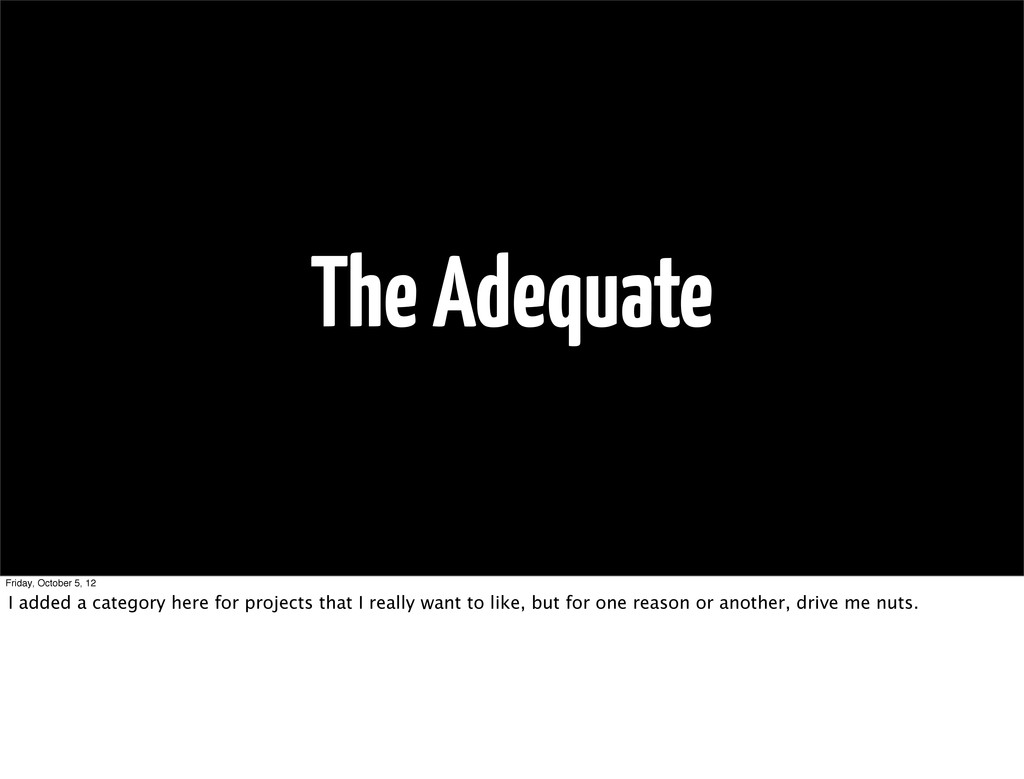 The Adequate Friday, October 5, 12 I added a ca...