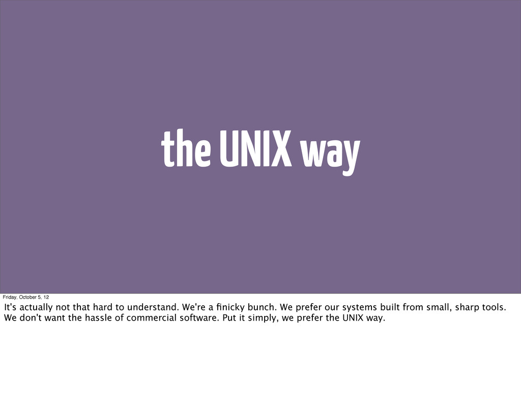 the UNIX way Friday, October 5, 12 It's actuall...