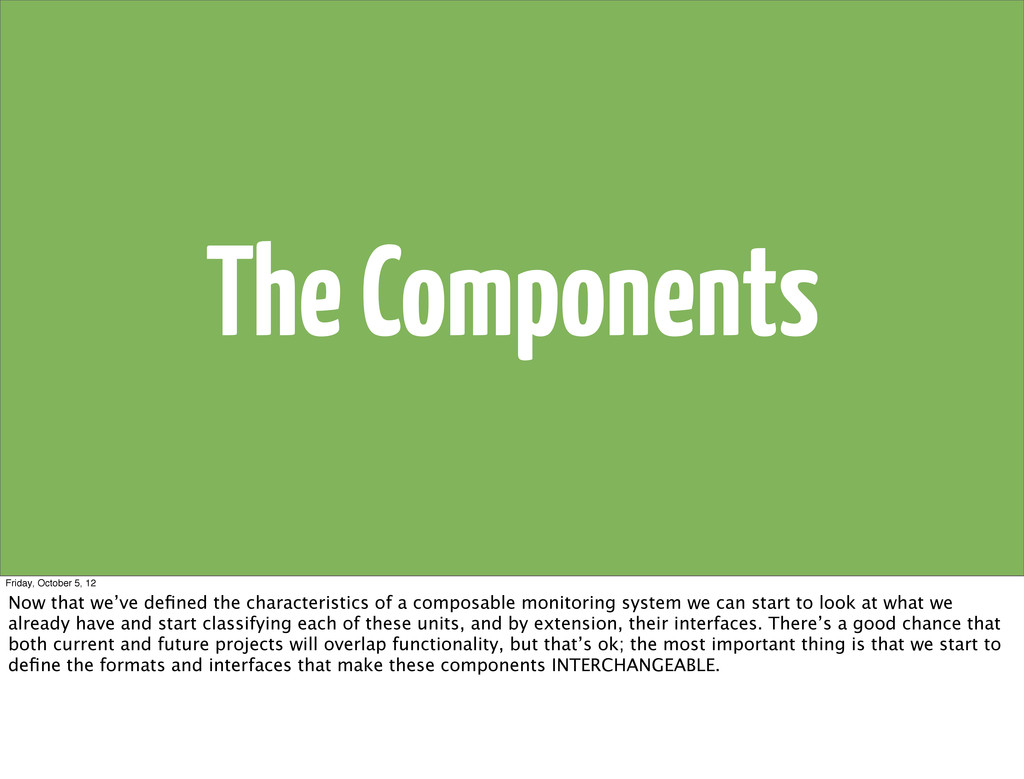 The Components Friday, October 5, 12 Now that w...
