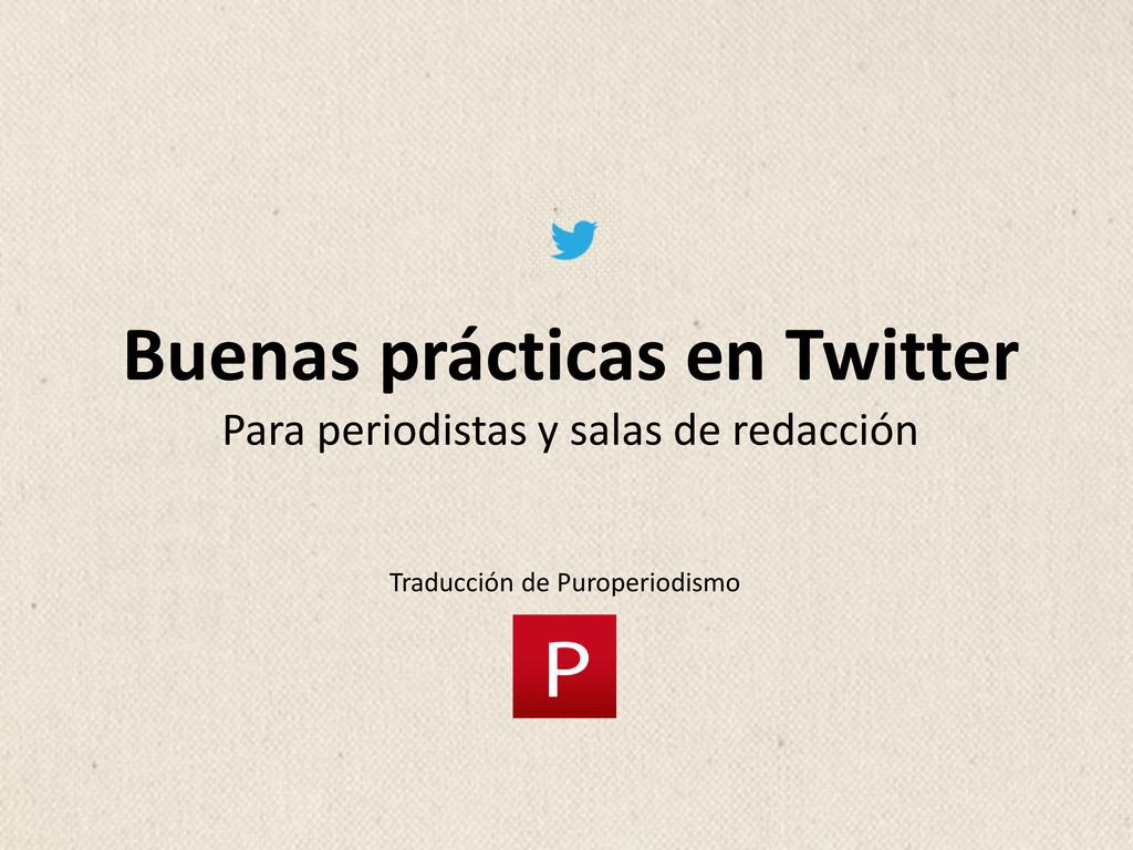 Buenas prácticas en Twitter Para periodistas y ...