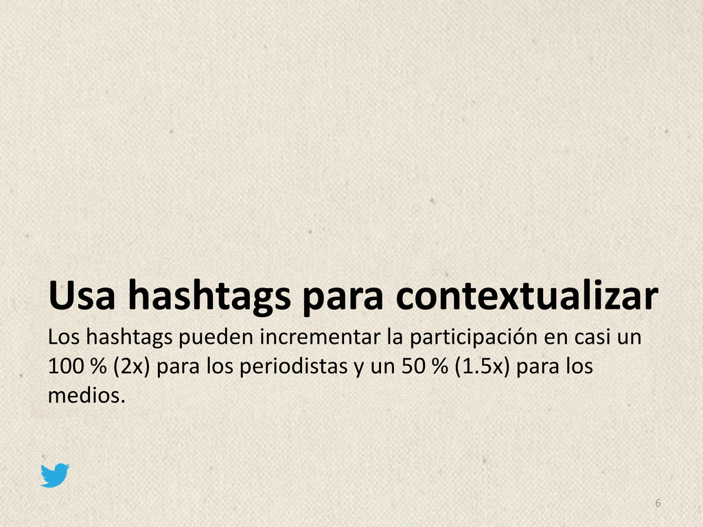 6 Usa hashtags para contextualizar Los hashtags...