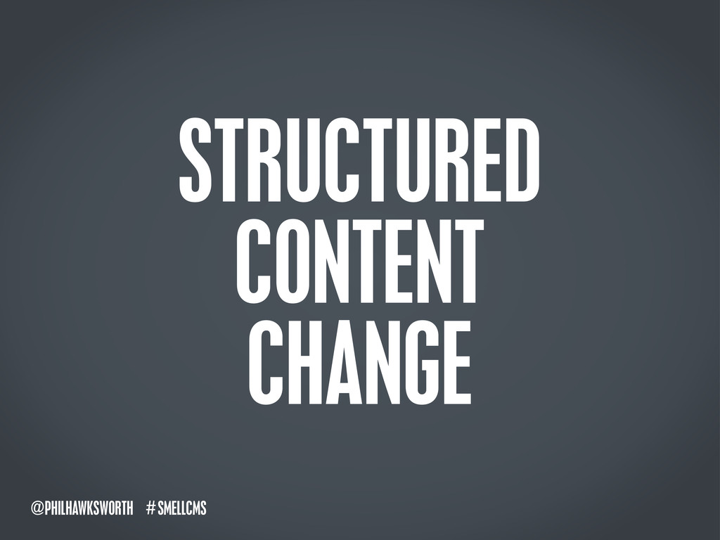SMELLCMS # @PHILHAWKSWORTH STRUCTURED CONTENT C...