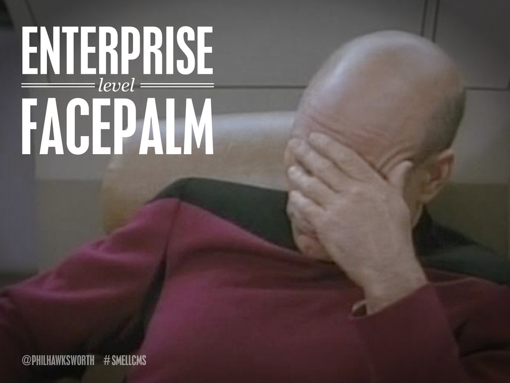 SMELLCMS # @PHILHAWKSWORTH ENTERPRISE FACEPALM ...
