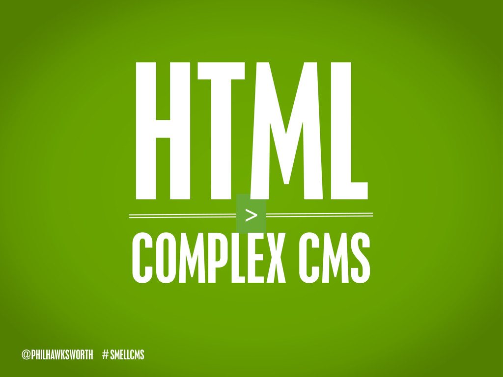 SMELLCMS # @PHILHAWKSWORTH > COMPLEX CMS HTML