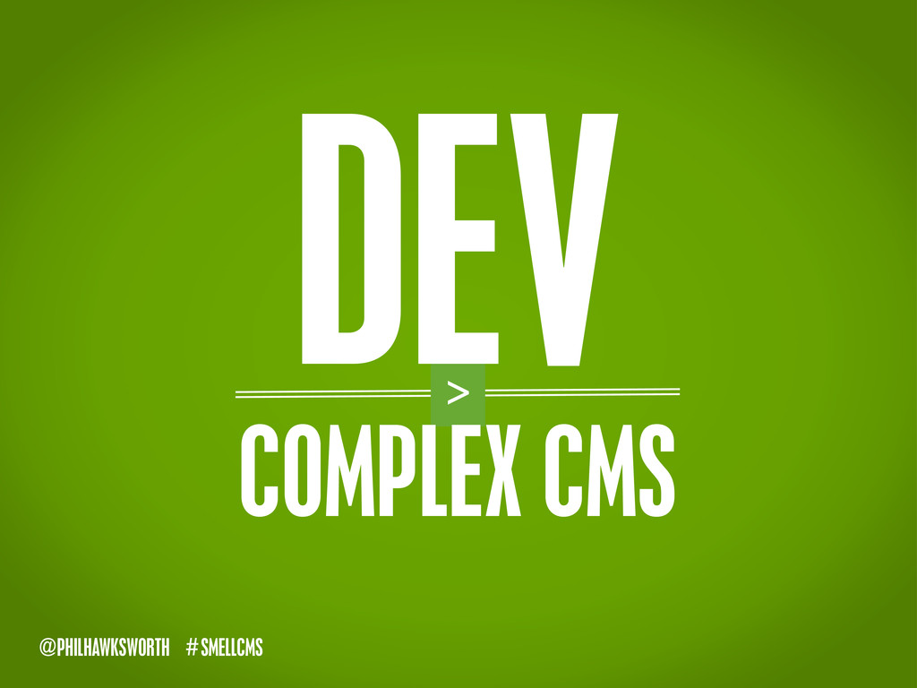 SMELLCMS # @PHILHAWKSWORTH > COMPLEX CMS DEV