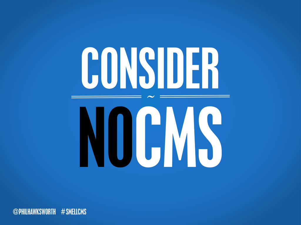 SMELLCMS # @PHILHAWKSWORTH ~ NOCMS CONSIDER