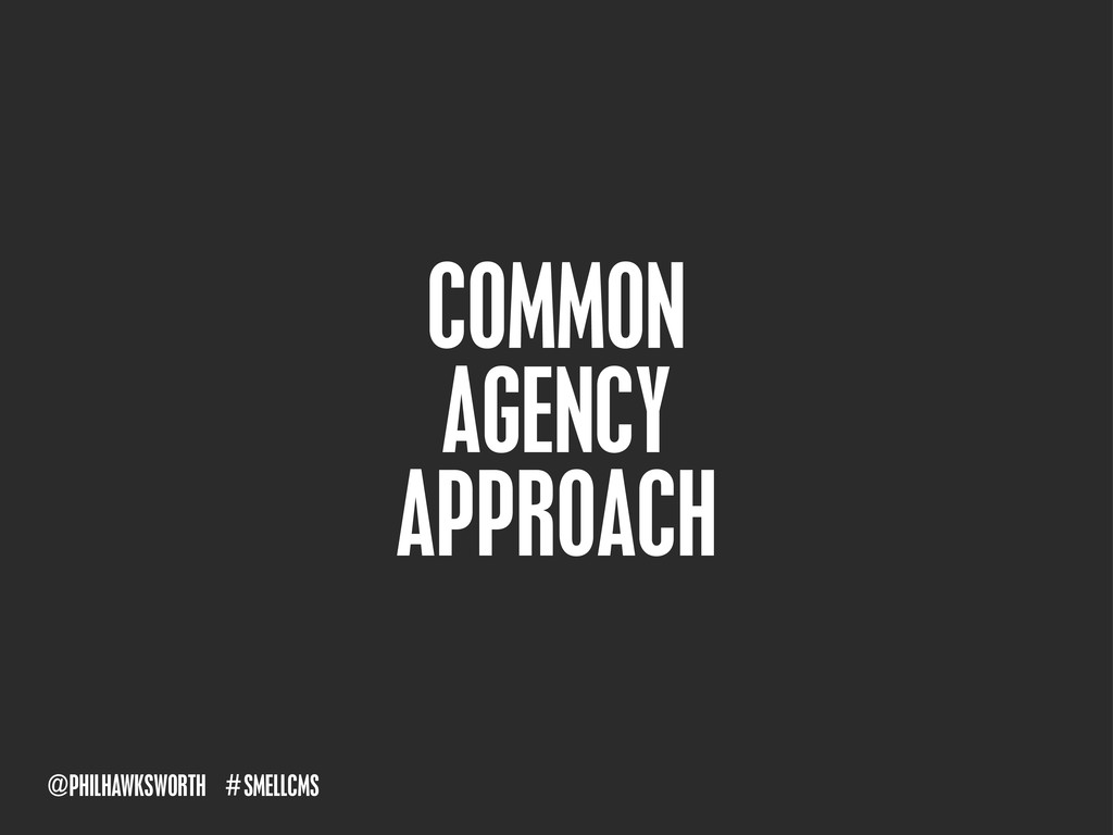 SMELLCMS # @PHILHAWKSWORTH COMMON AGENCY APPROA...