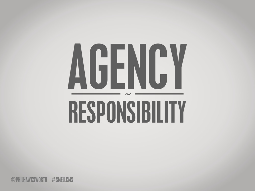 SMELLCMS # ~ @PHILHAWKSWORTH AGENCY RESPONSIBIL...