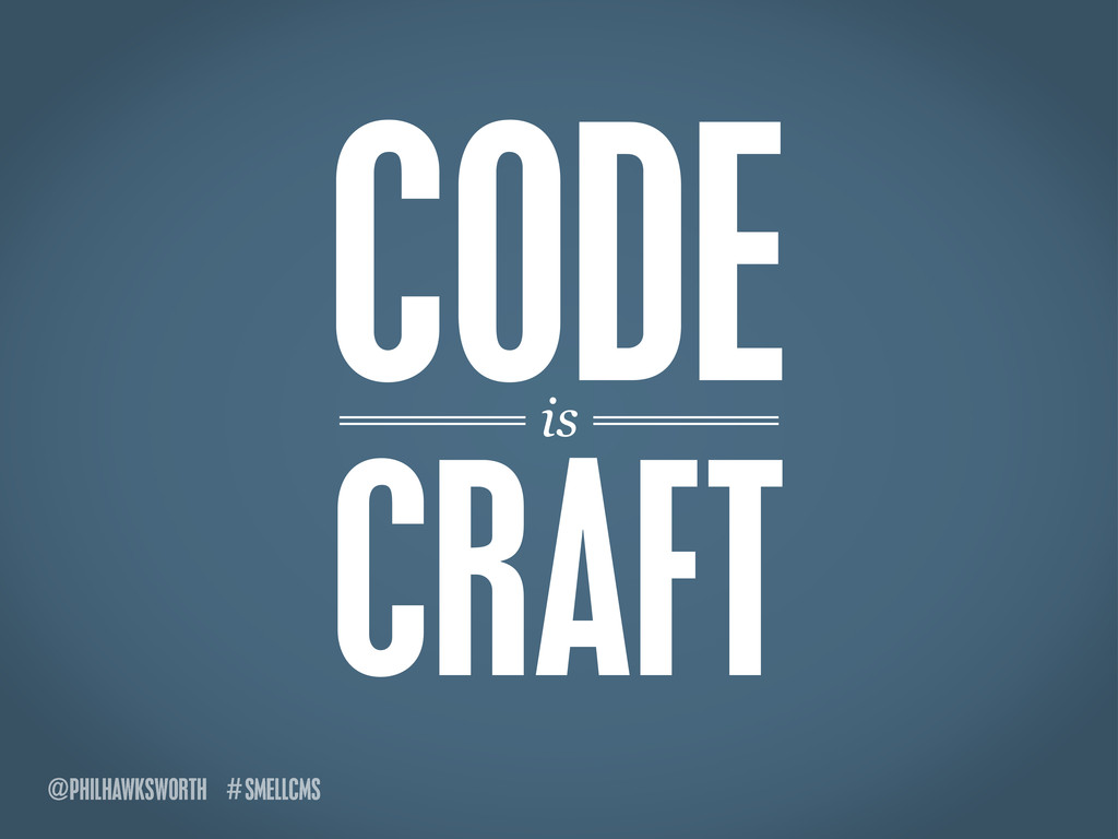 SMELLCMS # is @PHILHAWKSWORTH CRAFT CODE