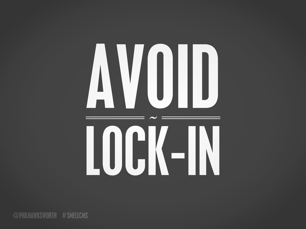SMELLCMS # @PHILHAWKSWORTH ~ AVOID LOCK-IN