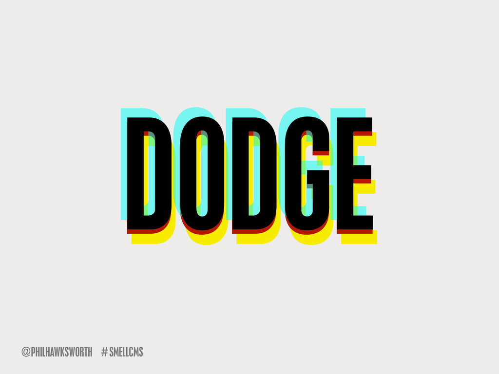 SMELLCMS # @PHILHAWKSWORTH DODGE DODGE DODGE DO...