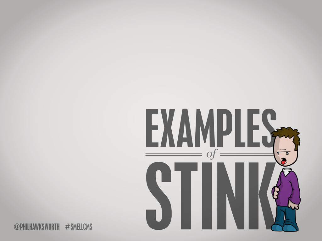 SMELLCMS # @PHILHAWKSWORTH of EXAMPLES STINK