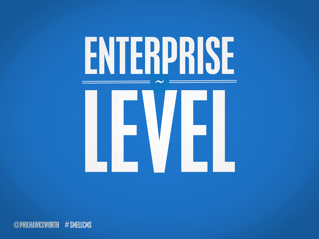 SMELLCMS # @PHILHAWKSWORTH ~ ENTERPRISE LEVEL