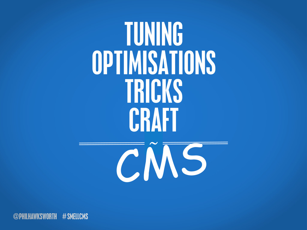 SMELLCMS # @PHILHAWKSWORTH ~ TUNING OPTIMISATIO...