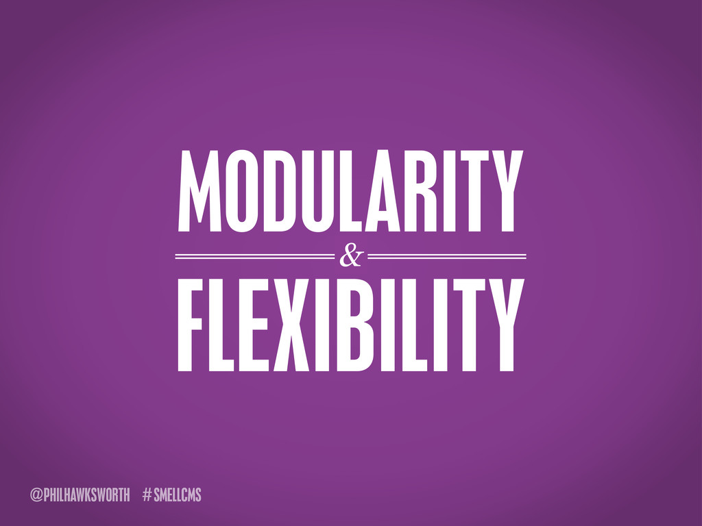 SMELLCMS # @PHILHAWKSWORTH MODULARITY FLEXIBILI...