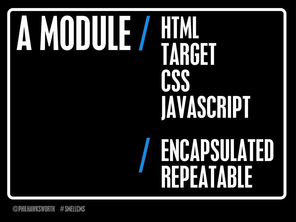 SMELLCMS # @PHILHAWKSWORTH A MODULE / HTML TARG...