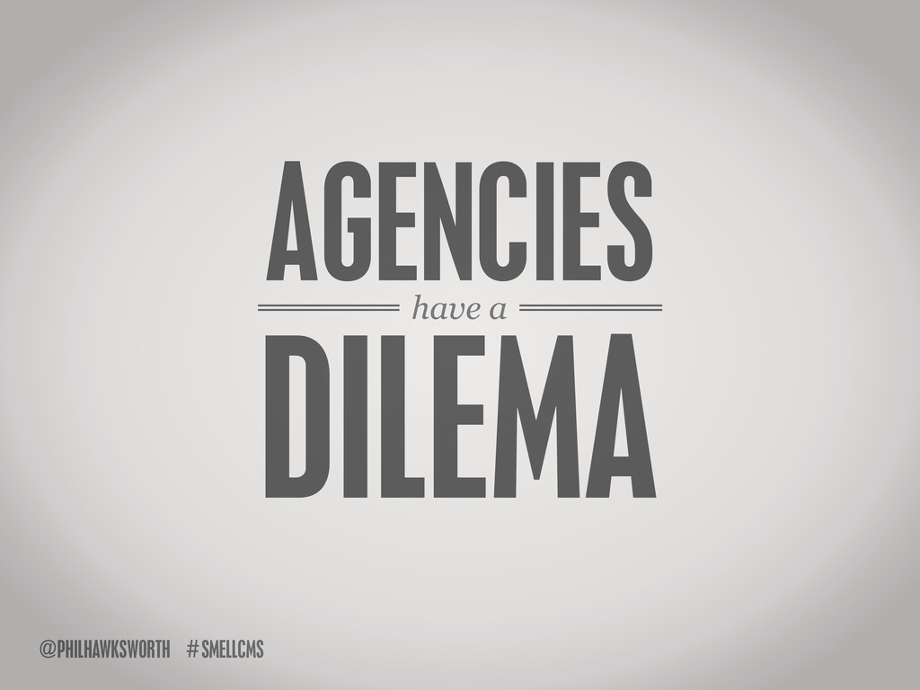 have a AGENCIES DILEMA SMELLCMS # @PHILHAWKSWOR...