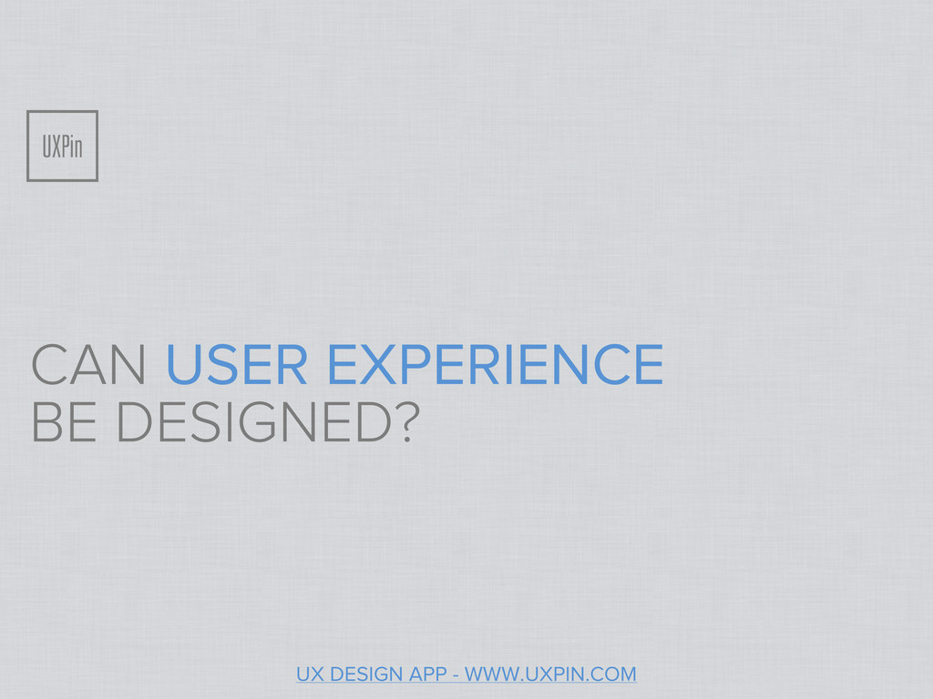CAN USER EXPERIENCE BE DESIGNED? UX DESIGN APP ...