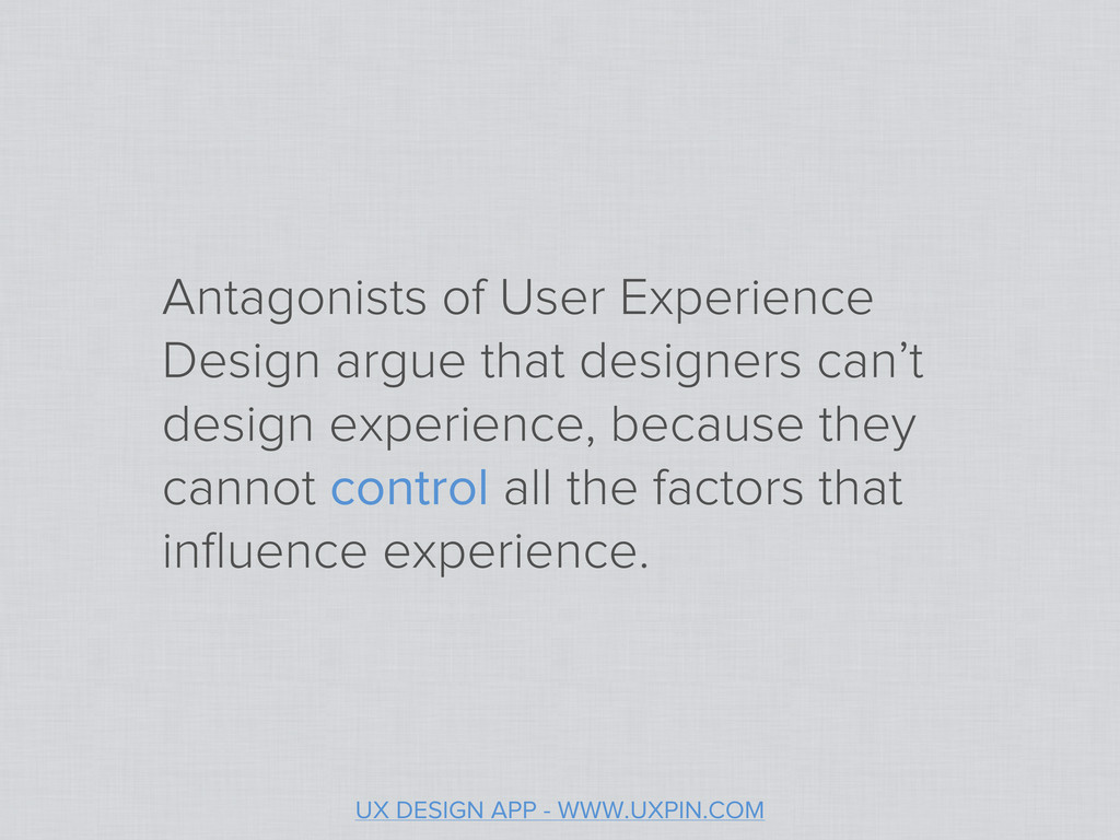Antagonists of User Experience Design argue tha...