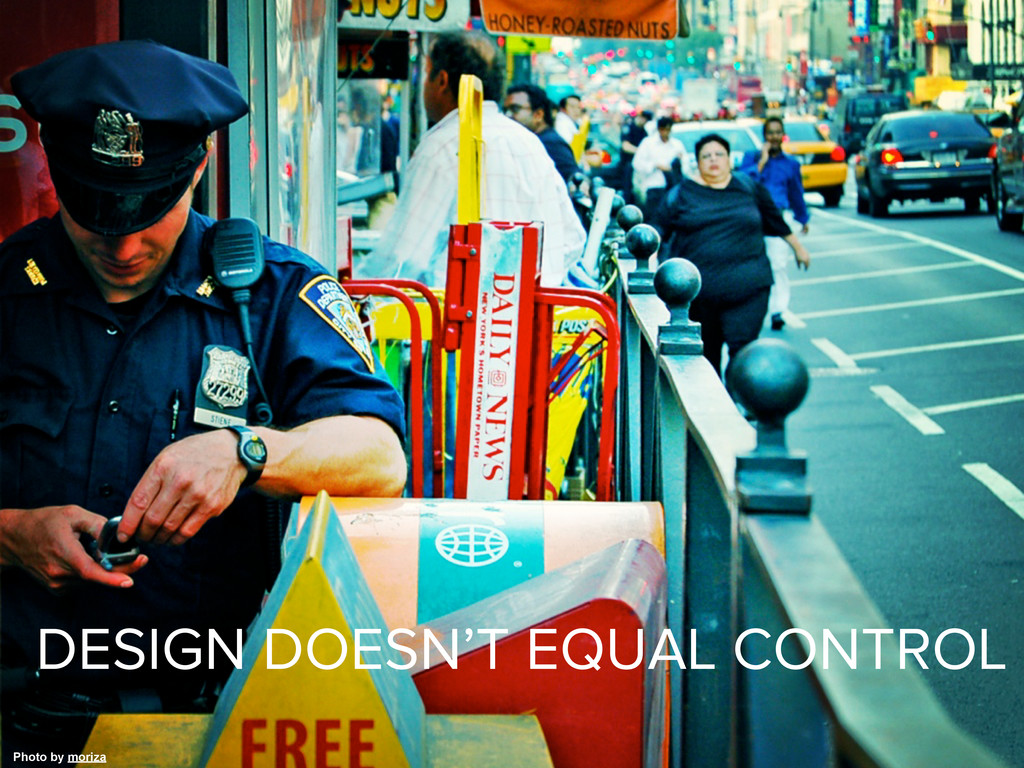 Photo by moriza DESIGN DOESN'T EQUAL CONTROL