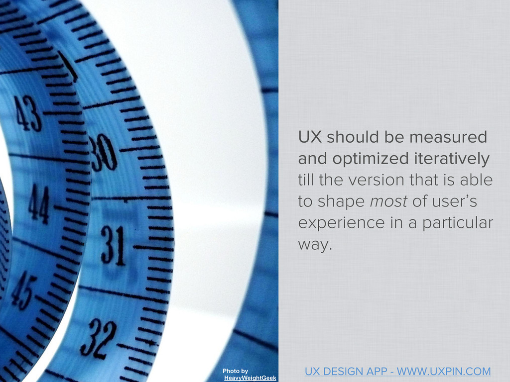 UX should be measured and optimized iteratively...