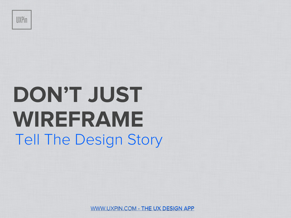 DON'T JUST WIREFRAME Tell The Design Story WWW....