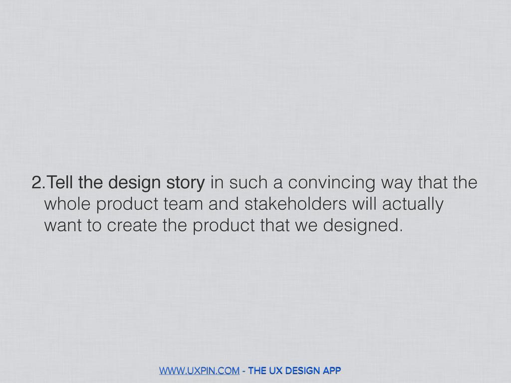WWW.UXPIN.COM - THE UX DESIGN APP 2.Tell the de...