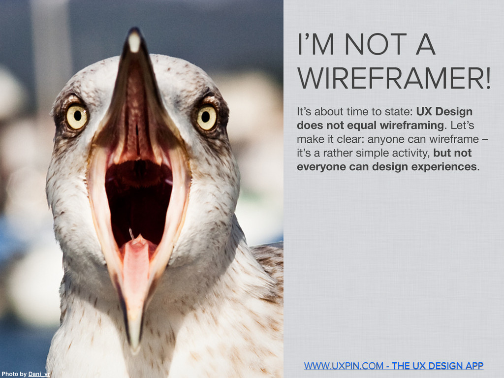 I'M NOT A WIREFRAMER! It's about time to state:...