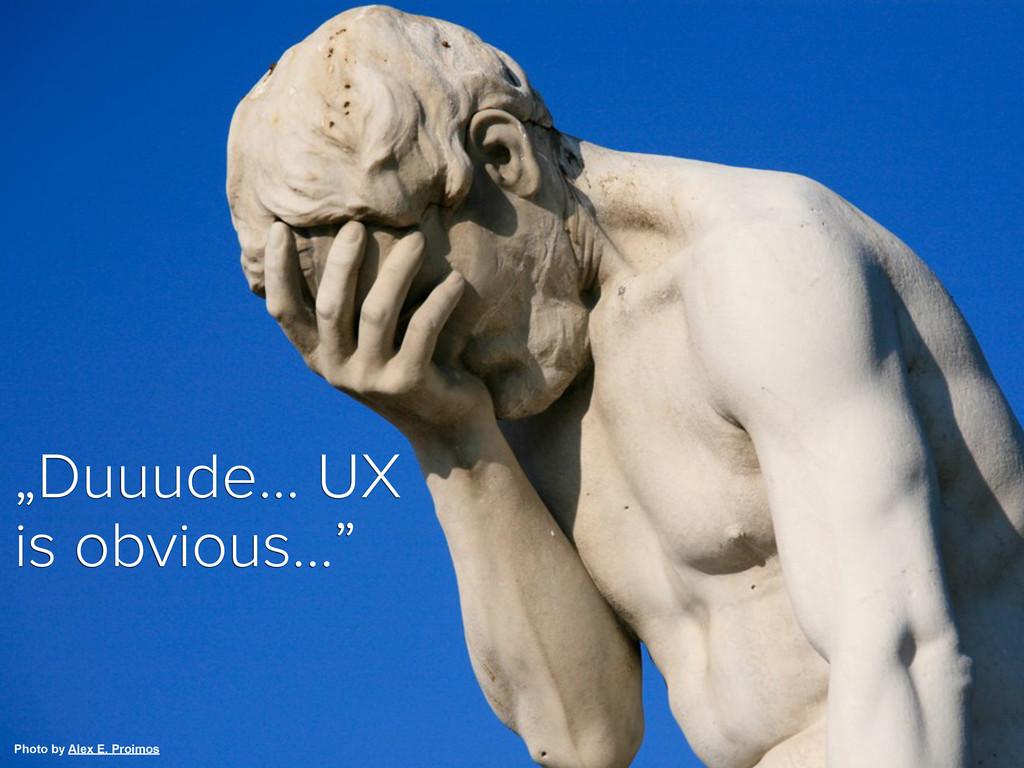 "Photo by Alex E. Proimos ""Duuude... UX is obvio..."
