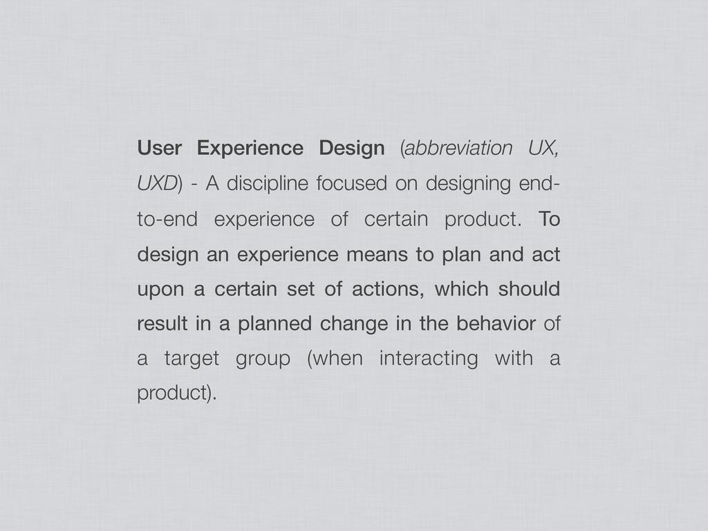 User Experience Design (abbreviation UX, UXD) -...