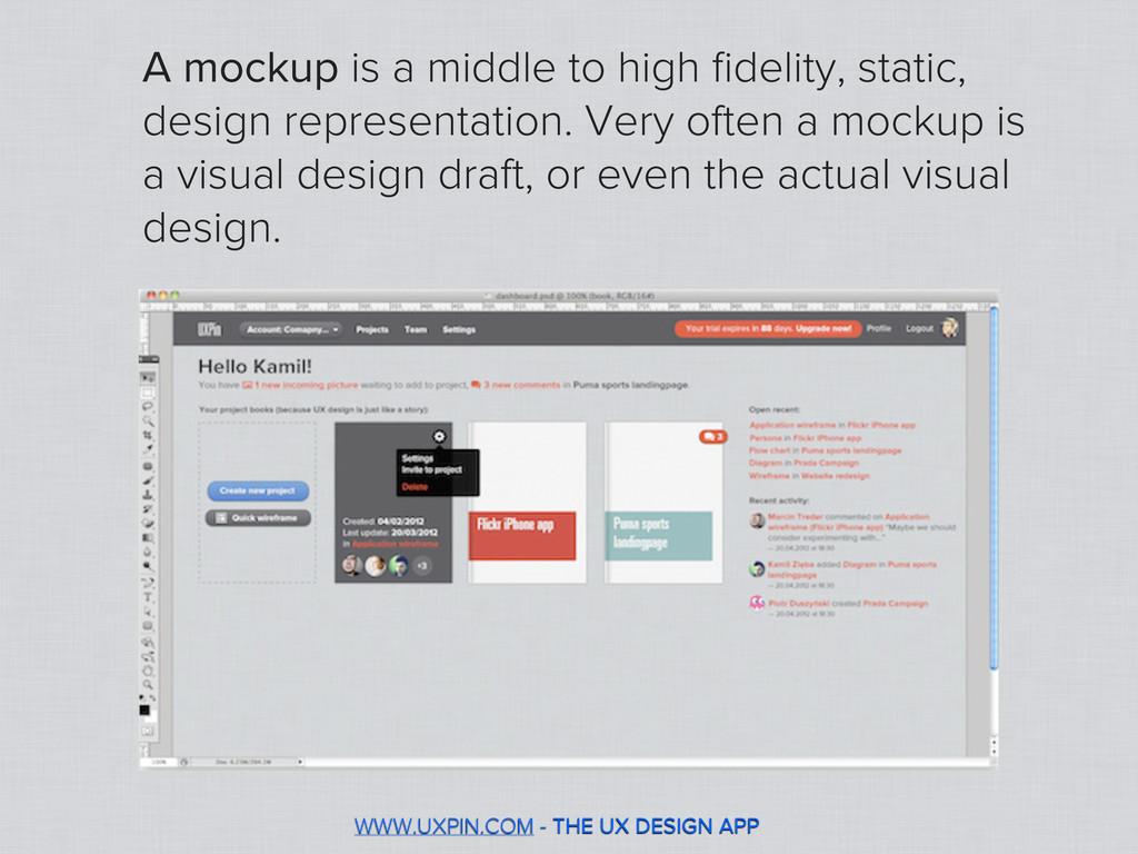 WWW.UXPIN.COM - THE UX DESIGN APP A mockup is a...