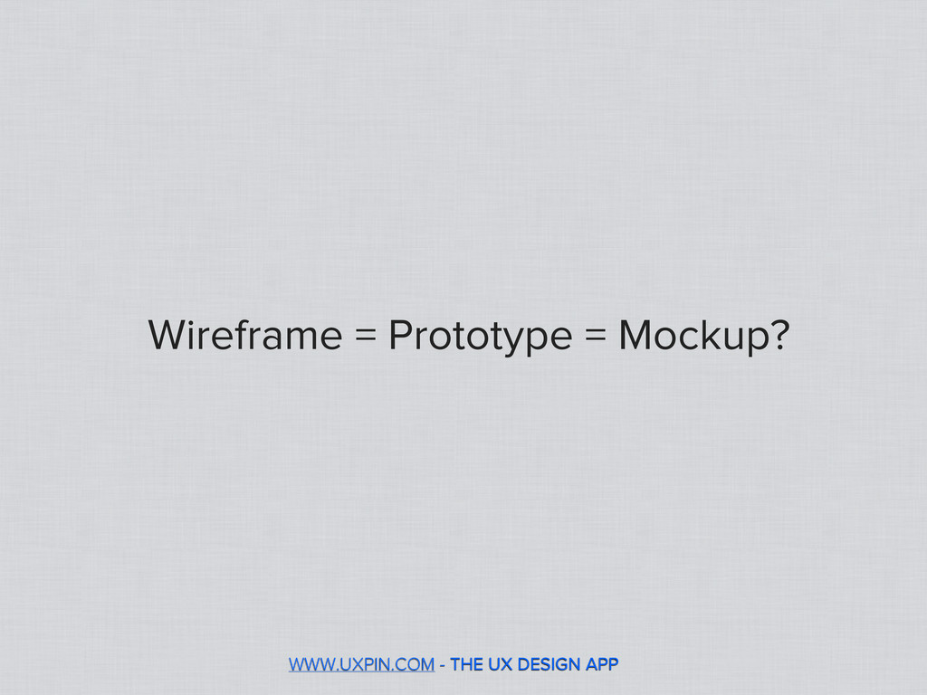WWW.UXPIN.COM - THE UX DESIGN APP Wireframe = P...