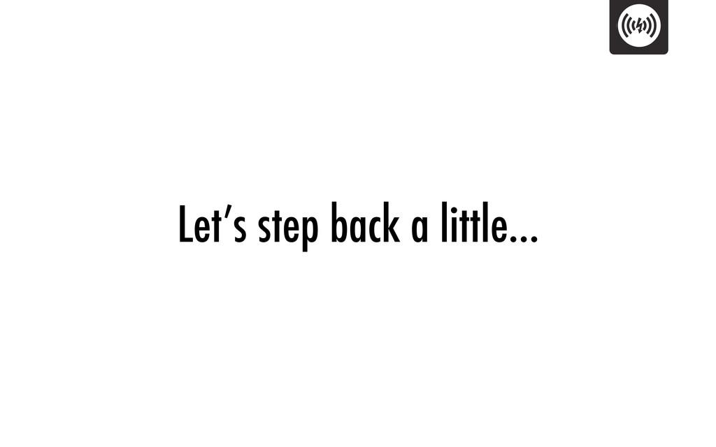 Let's step back a little…