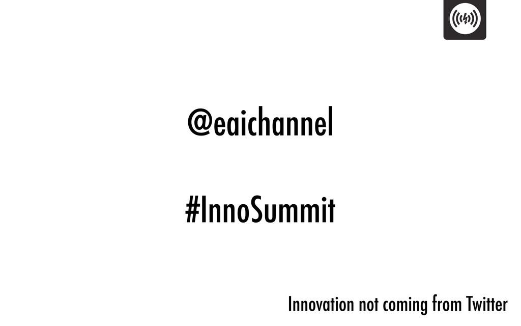 @eaichannel #InnoSummit Innovation not coming f...