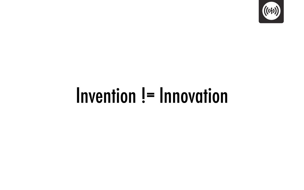 Invention != Innovation