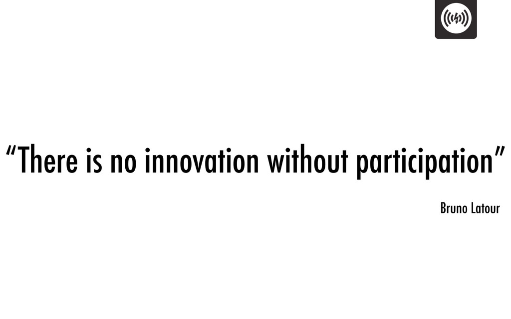 """""""There is no innovation without participation"""" ..."""