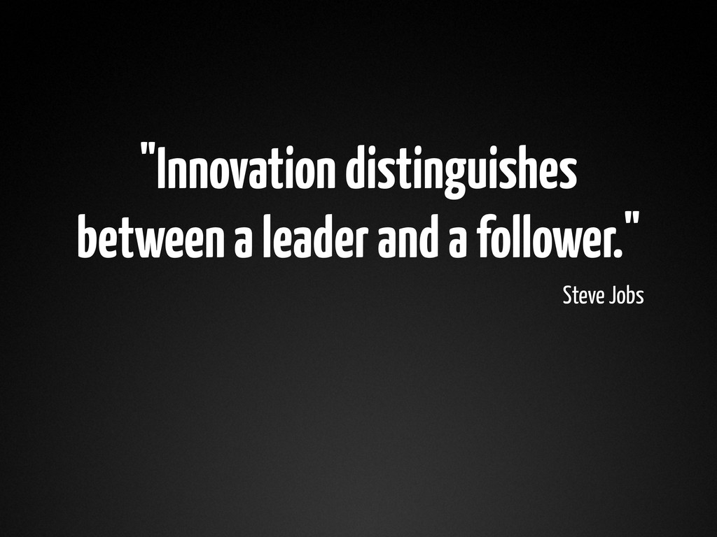 """""""Innovation distinguishes between a leader and ..."""