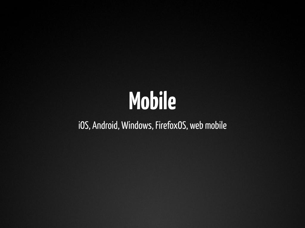 Mobile iOS, Android, Windows, FirefoxOS, web mo...
