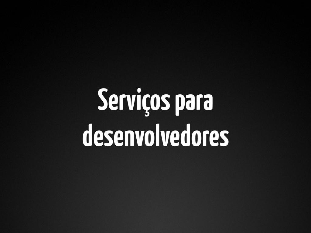 Serviços para desenvolvedores