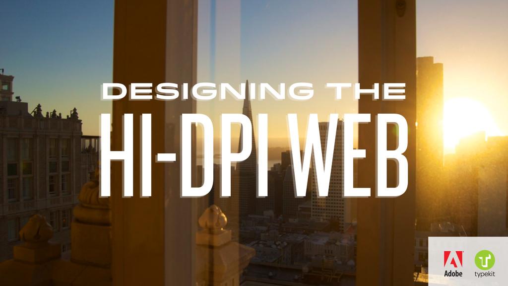 DESIGNING THE HI-DPI WEB
