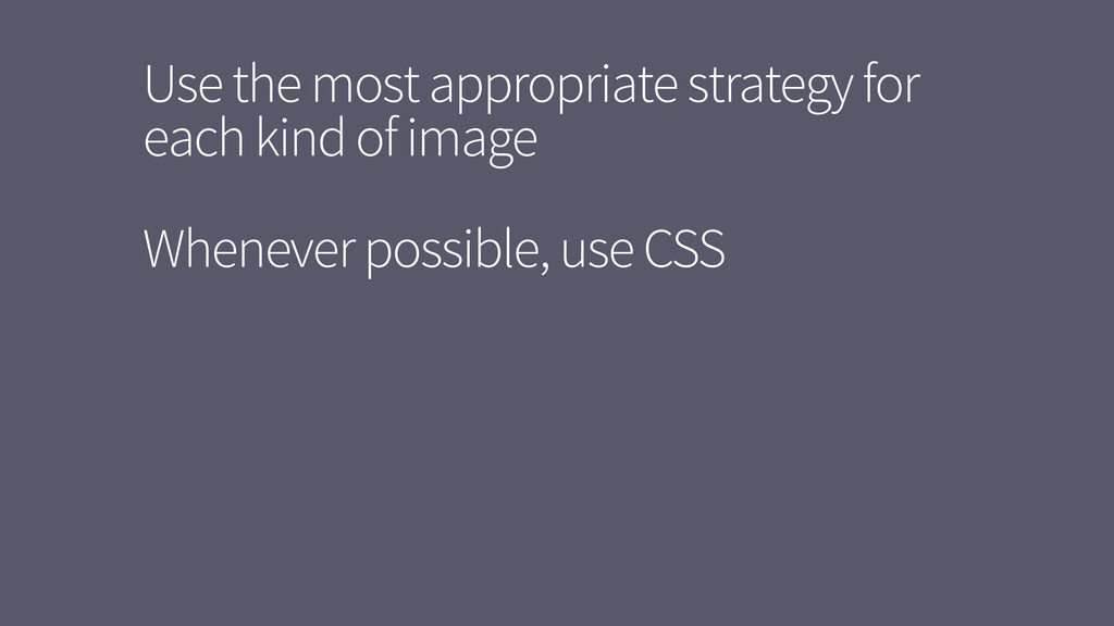Use the most appropriate strategy for each kind...