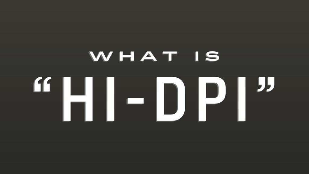 """W H A T I S """"HI-DPI"""""""
