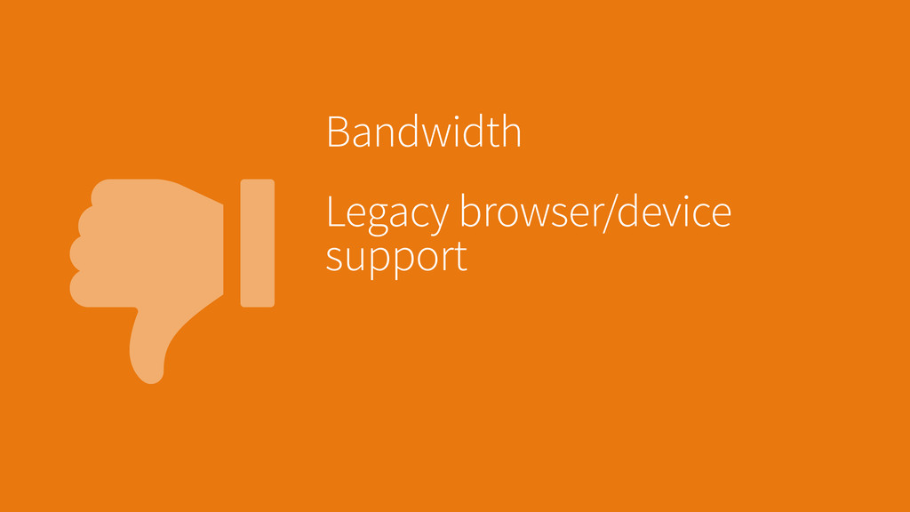 Bandwidth Legacy browser/device support