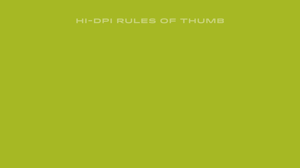 HI-DPI RULES OF THUMB