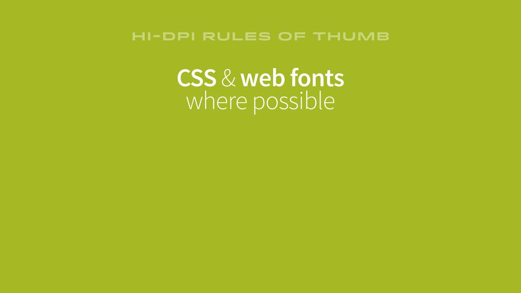 CSS & web fonts where possible HI-DPI RULES OF ...