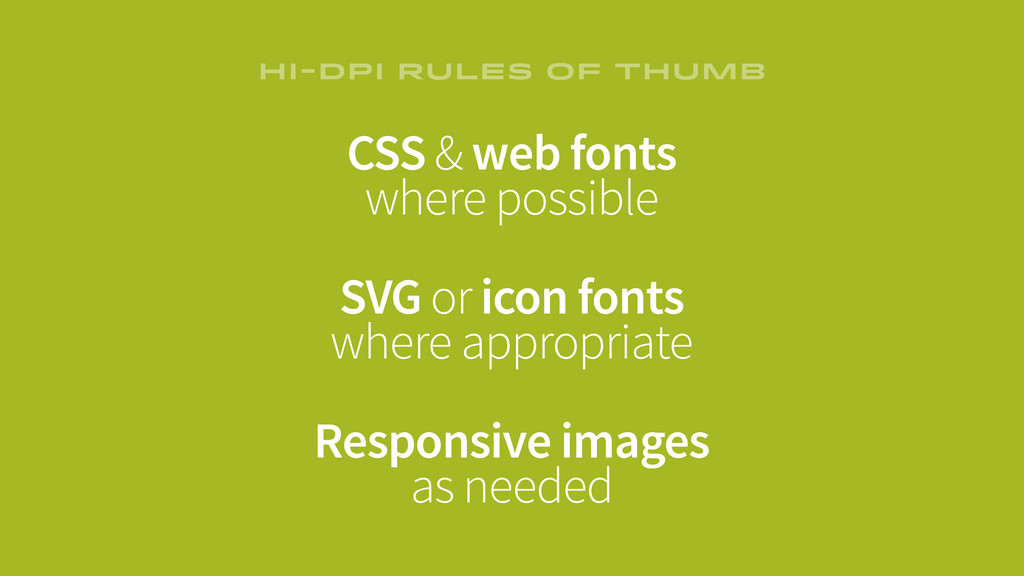 CSS & web fonts where possible SVG or icon font...