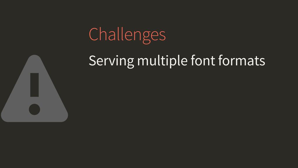 Challenges Serving multiple font formats ⚠