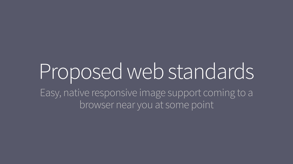 Proposed web standards Easy, native responsive ...