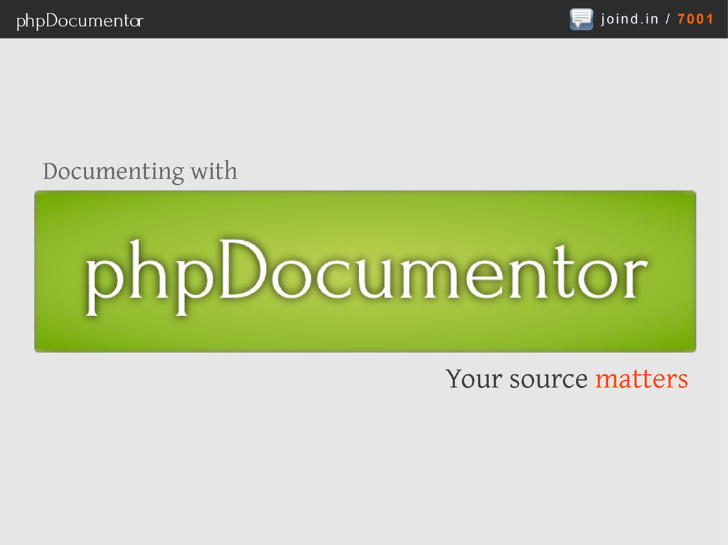 joind.in / 7001 phpDocumentor Your source matte...