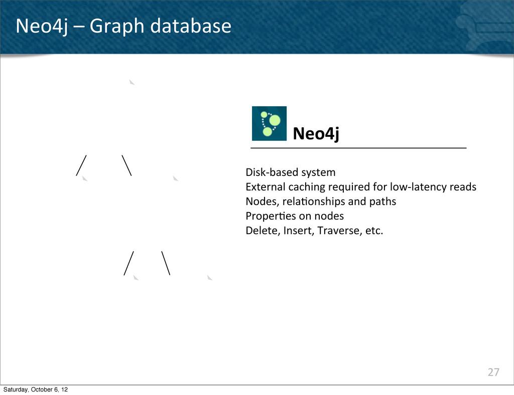 27 Neo4j – Graph database Disk-‐based...